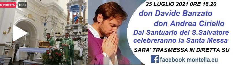 Diretta S.Salvatore 25 luglio 2021  Santa  Messa Don Davide Banzato e Don Andrea Ciriello.