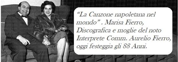 """""""La Canzone napoletana nel mondo"""" . Marisa Fierro, Discografica e moglie del noto Interprete Comm. Aurelio Fierro, oggi festeggia gli 88 Anni."""