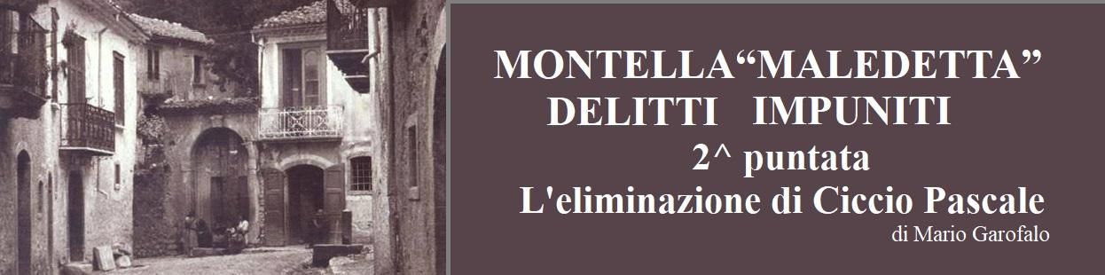 """MONTELLA """"MALEDETTA"""". DELITTI IMPUNITI 2^ puntata """"L'eliminazione di Ciccio Pascale """"  di Mario Garofalo"""